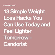 13 Simple Weight Loss Hacks You Can Use Today and Feel Lighter Tomorrow - Candorist