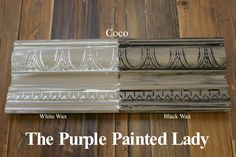 The Purple Painted Lady - Two coats of Coco Chalk Paint® by Annie Sloan. Then- ONE coat of Clear wax over the ENTIRE board. ONE coat of White Wax on the left and ONE coat of Black Wax on the right.