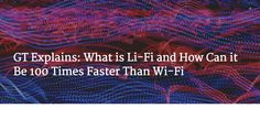 Li-Fi is set to be rolled out soon and from what we know, it's really fast. Way faster than Wi-Fi. Read on.