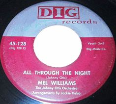 1956 Doo Wop 45 Rpm Mel Williams ALL THROUGH THE NIGHT / I CRIED A MILLOIN TEARS On Dig 128. Johnny Otis Orch. Can Also Be Heard On This Record.. Great Early R&B Doo Wop Record!!