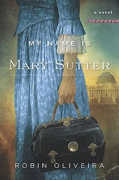 My Name Is Mary Sutter | IndieBound This needs to be made in to a mini-series! Great book! Great heroine!