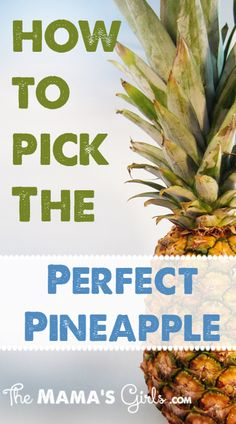 How to Pick a Perfect Pineapple ~ Good to know.  I think I'll pin this!