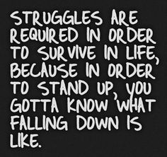 Struggles are required in order to survive in life, because in order to stand up, you gotta know what falling down is like. #mentalhealth #inspiration
