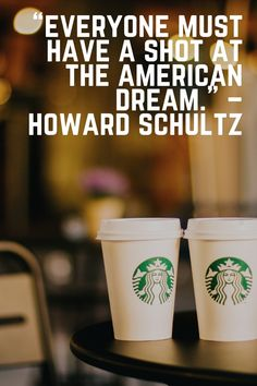 """Everyone must have a shot at the American Dream."" – Howard Schultz"