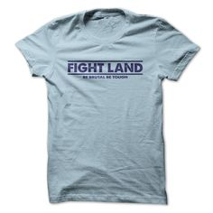 This Shirt Makes A Great Gift For You And Your Family. Fight Land T shirt .Ugly Sweater, Xmas Shirts, Xmas T Shirts, Job Shirts, Tees, Hoodies, Ugly Sweaters, Long Sleeve, Funny Shirts, Mama, Boyfriend, Girl, Guy, Lovers, Papa, Dad, Daddy, Grandma, Grandpa, Mi Mi, Old Man, Old Woman, Occupation T Shirts, Profession T Shirts, Career T Shirts,