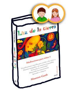"""""""Luz de la tierra: Meditaciones para niños 4"""" de Maureen Garth. Libro guía que ofrece una forma muy práctica e imaginativa de introducir a los niños y niñas (+3 años) en un método de relajación a través de ejercicios de visualización creativa."""