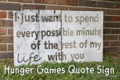 """hunger games quote sign barnwood- I wouldn't use this quote, but I think the method is a good one for a """"thank you"""" sign to hold for pictures..."""