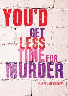 You'd get less time for MURDER....