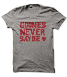 Goonies T Shirt, Goonies Never Say Die T Shirt, Old School, 80's T shirt, Movie T shirt, Geek - I want it