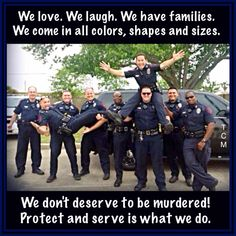 First Responders. They need our support and they deserve it. Law Enforcement Officers, Firefighters, Emergency Medical Workers, Military GOD BLESS ALL WHO SACRIFICE AND SERVE!!!
