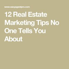 12 Real Estate Marketing Tips No One Tells You About