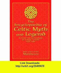 The Encyclopaedia of Celtic Myth and Legend A Definitive Sourcebook of Magic, Vision, and Lore (9781592283026) John Matthews, Caitlin Matthews , ISBN-10: 1592283020  , ISBN-13: 978-1592283026 ,  , tutorials , pdf , ebook , torrent , downloads , rapidshare , filesonic , hotfile , megaupload , fileserve