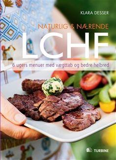Naturlig & nærende - LCHF af Klara Desser