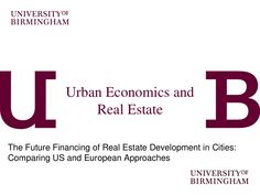 The Future Financing of Real Estate Development in Cities Comparing US and European Approaches by Graham Squires via slideshare Real Estate Development, Economics, Birmingham, Graham, Cities, Future, Amazing, Future Tense, Finance