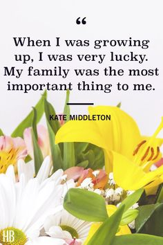 """Kate Middleton - """"When I was growing up, I was very lucky. My family was the most important thing to me."""" See more inspirational Mother's Day quotes, along with cards, flowers, gifts, crafts and more Mother's Day ideas at HouseBeautiful.com. #MothersDay #MothersDayQuotes #InspirationalQuotes #MothersDayIdeas #MothersDayCards #KateMiddleton #RoyalMothers"""