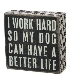 Look at this 'Dog Better Life' Box Sign on #zulily today!