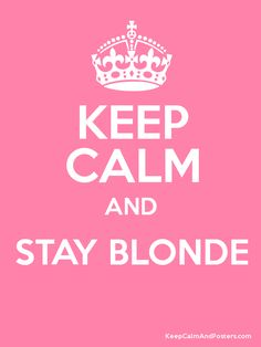 Keep Calm and STAY BLONDE  Poster