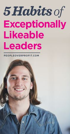 5 Habits of Exceptionally Likeable Leaders Professional Development, Self Development, Personal Development, Entrepreneur, How To Be Likeable, Marketing, Human Resources, Career Advice, Social Work
