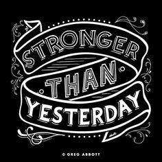 Stronger than Yesterday. #bestrong #quote