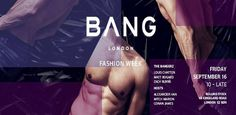 Buy tickets for BANG - Fashion week from OutSavvy. Quick, simple, secure booking for LGBT events. Discover other gay and LGBT events in London.