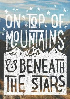 On top of mountains and beneath the stars.