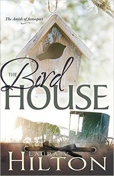 Book review:  The Bird House, By: Laura V. Hilton (The Amish of Jamesport) Book 3. This book was absolutely amazing! I was captured right from the start.