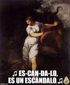 Es-can-da-lo! es un escandalo jajajaja #meme