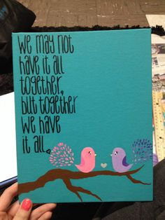 """""""We may not have it all together, but together we have it all""""  #birds #love #canvas"""