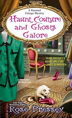 Haunt Couture and Ghosts Galore (A Haunted Vintage Mystery #3) by Rose Pressey (Oct 27, 2015)
