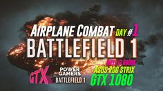 Battlefield 1 DAY #1 Airplane Combat #2 * Asus Rog Strix GTX 1080 8GB  /...
