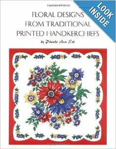 Floral Designs from Traditional Printed Handkerchiefs: Phoebe Ann Erb, Barbara Holdridge: 9780880451413: Amazon.com: Books