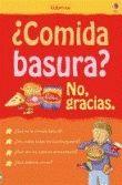KNIGHTON, KATE. ¿Comida basura? No, gracias (J 613 KNI com) Comida basura: no, gracias Este libro analiza a fondo el tema de la alimentación: qué alimentos nos conviene consumir, cuáles son perjudiciales para la salud y por qué unos son buenos y otros malos.