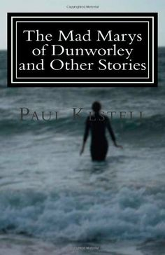 The Mad Marys of Dunworley and Other Stories by Paul Kestell, http://www.amazon.co.uk/dp/1480121126/ref=cm_sw_r_pi_dp_QI00sb1ADQN34
