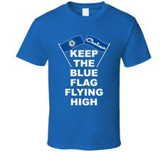 Keep The Blue Flag Flying High Chelsea Football Club Sports Fan T Shirt Chelsea Fans, Chelsea Football, Blue Flag, Shirt Price, Shirt Style, Cool Designs, Soccer, Mens Fashion, Club