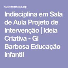 Indisciplina em Sala de Aula Projeto de Intervenção | Ideia Criativa - Gi Barbosa Educação Infantil