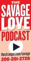 Seattle Columns - Savage Love - Dan Savage - The Stranger, Seattle's Only Newspaper