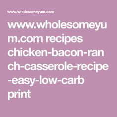 www.wholesomeyum.com recipes chicken-bacon-ranch-casserole-recipe-easy-low-carb print
