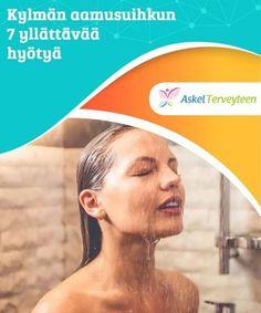 Kylmän aamusuihkun 7 yllättävää hyötyä Joka-aamuinen kylmä suihku edistää terveyttä ja on helppo ja edullinen kotihoito.