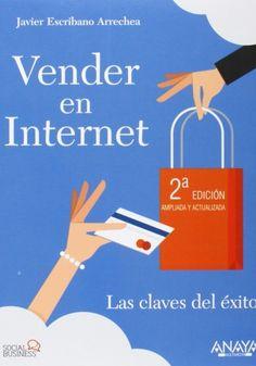 Vender en Internet: Las claves del éxito escrito por Javier Escribano Arrechea.