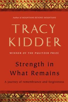 Strength in What Remains. Author: Tracy Kidder