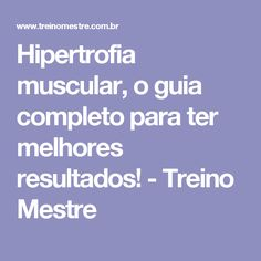 Hipertrofia muscular, o guia completo para ter melhores resultados! - Treino Mestre
