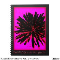 Bad Girls Have Best Secrets: Pink & Black Diary Notebook: Bad girl made, bad girl approved. Bad girls have the best secrets with photo of black dandelion against a pink background; by Eve Penman. Contact Prose & Pix to request design on other Zazzle products. Visit the Prose & Pix shop for matching pens!