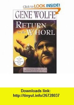 Return to the Whorl The Final Volume of The Book of the Short Sun (9780312873646) Gene Wolfe , ISBN-10: 0312873646  , ISBN-13: 978-0312873646 ,  , tutorials , pdf , ebook , torrent , downloads , rapidshare , filesonic , hotfile , megaupload , fileserve