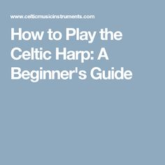 How to Play the Celtic Harp: A Beginner's Guide