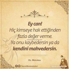 #mevlana #corekotuyagi Hiç Kimseye Hak Ettiğinden Fazla Değer Verme Life Changing Quotes, Word 2, Allah Islam, Sufi, Note To Self, Beautiful Words, Cool Words, Personal Development, Karma