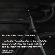 @redkiteprayer - But that bike. Damn. That bike. I really didnt need to ride as far as I did to determine whether the Alpha is the real deal or just more smoke and mirrors. - Patrick Brady  The Alpha is proof of something Ive written previously that if a manufacturer can manage to eliminate enough material to drop a frames weight into the sub-850 gram range without sacrificing strength which is a big if the resulting bike will have a pretty terrific ride. The questions at that point are how…