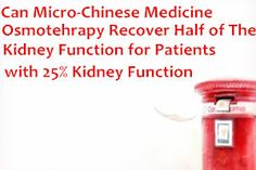 Can Micro-Chinese Medicine Osmotherapy Recover Half of The Kidney Function for Patients with 25% Kidney Function