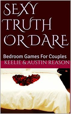Sexy Truth Or Dare: Bedroom Games For Couples by Keelie R...