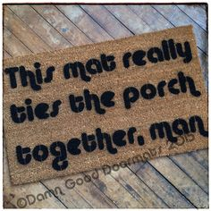 This Big Lebowski doormat really ties the porch together... * This a new one! It has been ordered & will be ready shortly!  The Big Lebowski is
