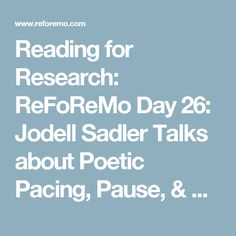Reading for Research: ReFoReMo Day 26: Jodell Sadler Talks about Poetic Pacing, Pause, & Delivery